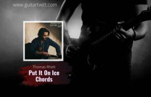Read more about the article Thomas Rhett – Put It On Ice chords feat. Hardy