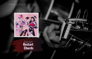 Read more about the article City Girl  – Restart chords feat. rui ying