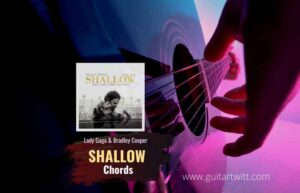 Read more about the article Shallow Chords by Lady Gaga & Bradley Cooper