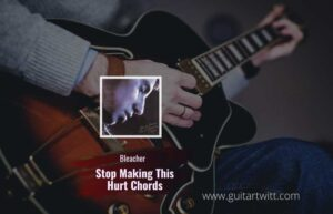 Read more about the article Stop Making This Hurt chords by Bleachers