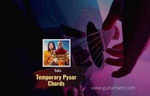 Read more about the article Kaka – Temporary Pyar chords
