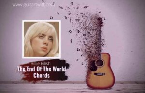Read more about the article The End Of The World Chords by Billie Eilish