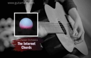 Read more about the article Manchester Orchestra – The Internet chords