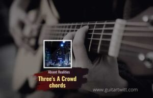 Read more about the article Absent realities – Threes A Crowd chords