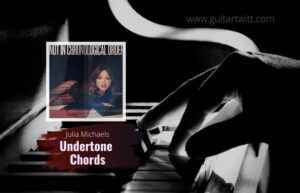 Read more about the article Julia Michaels – Undertone chords