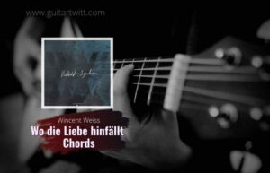 Read more about the article Wo Die Liebe Hinfällt Chords by Wincent Weiss
