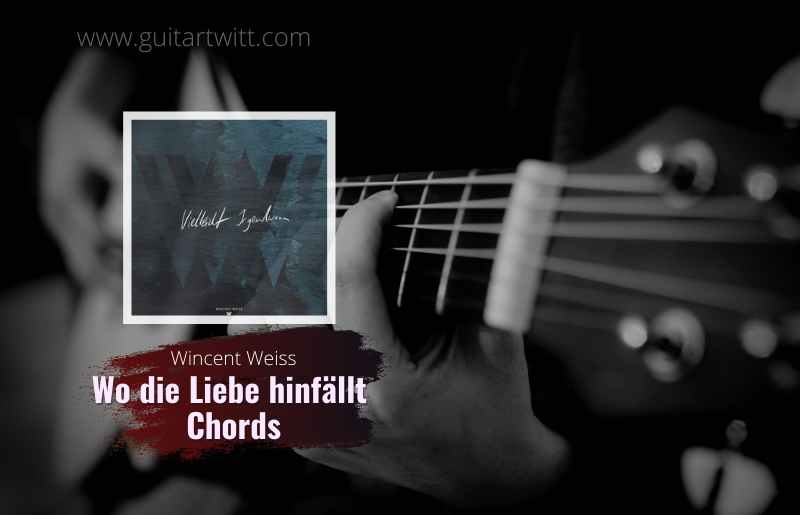 Wo Die Liebe Hinfällt Chords by Wincent Weiss 1