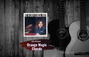 Read more about the article Julia Michaels – Orange Magic chords