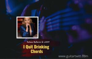 Read more about the article Kelsea Ballerini – I Quit Drinking chords  feat. LANY