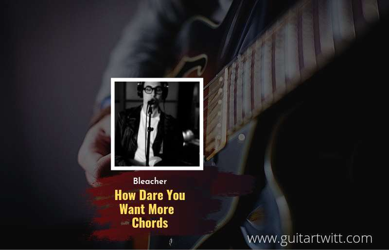 How Dare You Want More chords by Bleachers 1