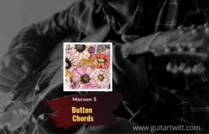 Read more about the article Maroon 5 – Button chords  feat. Anuel AA and Tainy