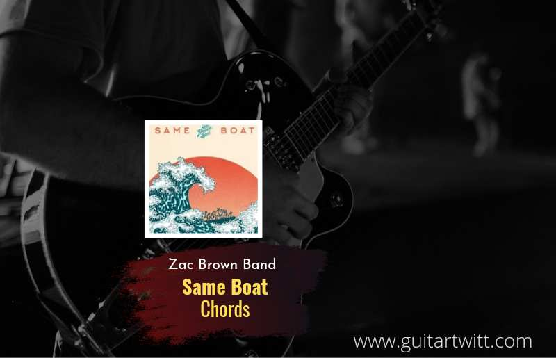 Same Boat chords by Zac Brown Band 1