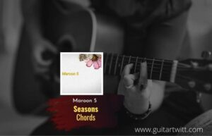 Read more about the article Seasons chords by Maroon 5