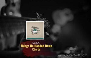 Read more about the article Things He Handed Down chords by Lady A