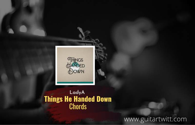 Things He Handed Down chords by Lady A 1