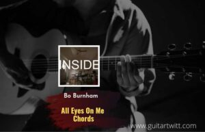 Read more about the article All Eyes On Me chords by Bo Burnham