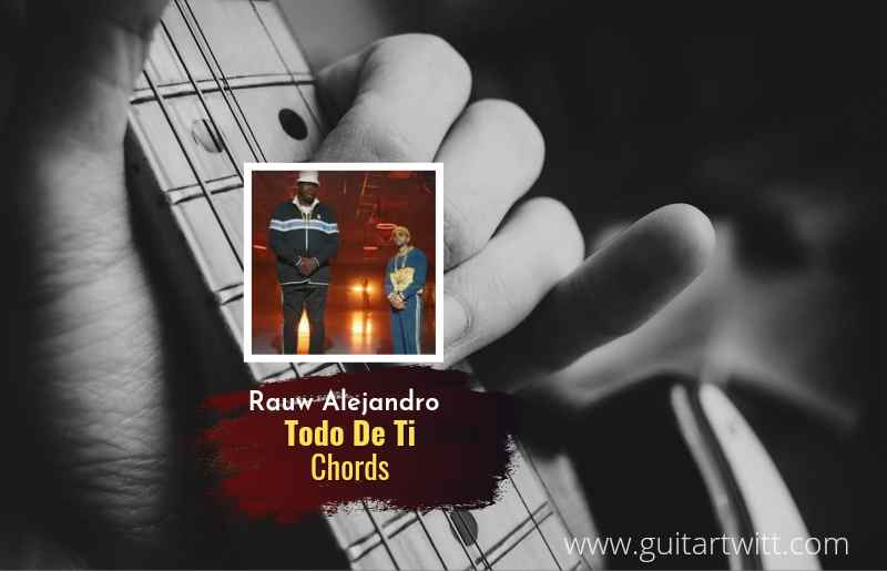 Read more about the article Todo De Ti chords by Rauw Alejandro