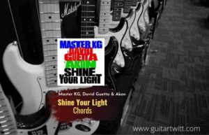 Read more about the article Shine Your Light chords by Master KG &David Guetta feat. Akon