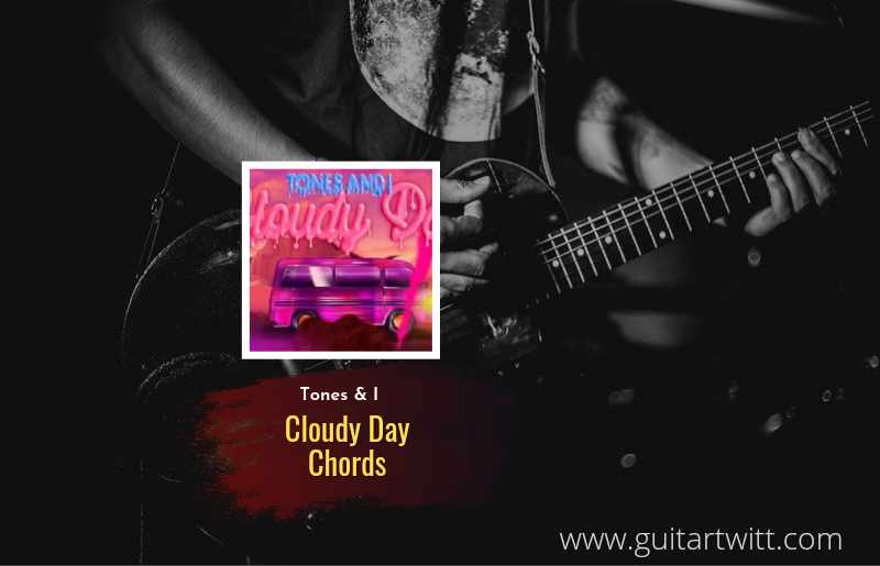 Cloudy Day chords by Tones And I 1