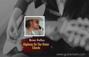 Read more about the article Highway On The Water chords by Brian Kelley