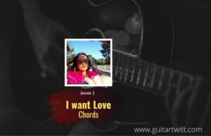 Read more about the article I Want Love chords by Jessie J