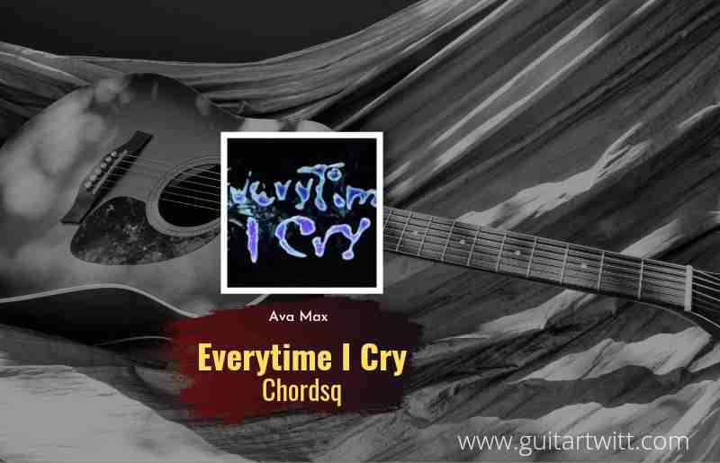 Read more about the article Everytime I Cry chords by Ava Max