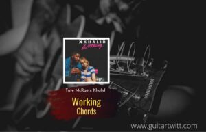 Read more about the article Working chords by Tate McRae x Khalid