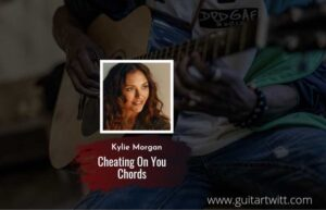 Read more about the article Cheating On You chords by Kylie Morgan