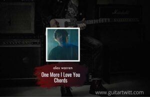 Read more about the article One More I Love You chords by alex warren