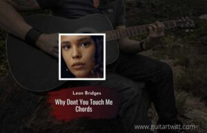 Read more about the article Why Dont You Touch Me chords by Leon Bridges