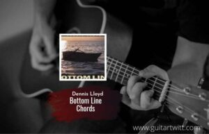 Read more about the article Bottom Line Chords by Dennis Lloyd