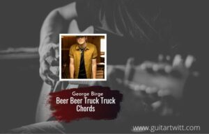 Read more about the article Beer Beer Truck Truck chords by George Birge