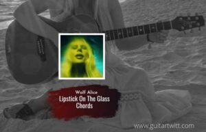 Read more about the article Lipstick On The Glass chords by Wolf Alice