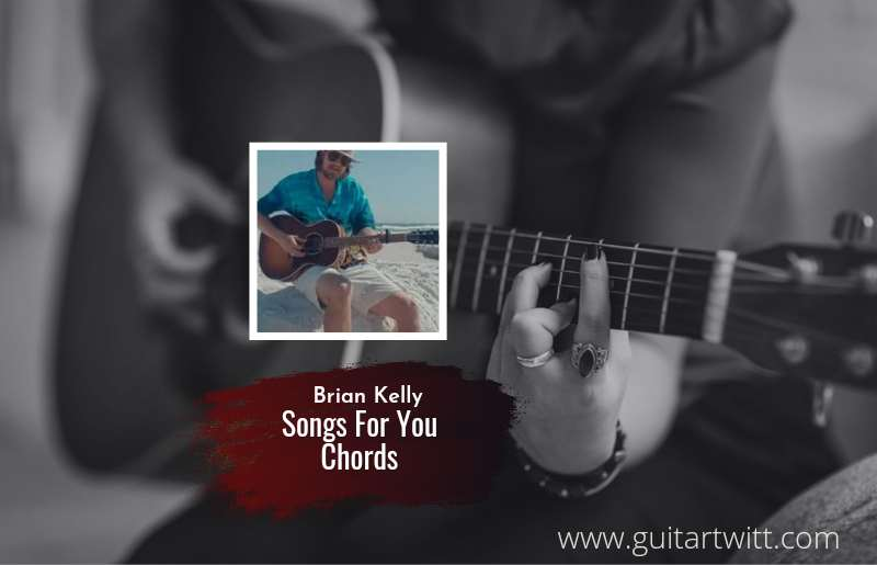 Songs For You chords by Brian Kelley 1