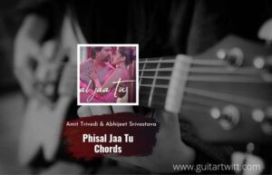 Read more about the article Phisal Jaa Tu chords by Amit Trivedi & Abhijeet Srivastava | Haseen Dillruba