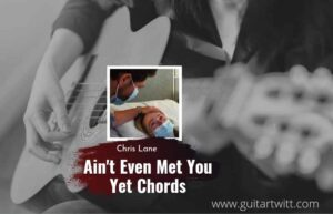 Read more about the article Chris Lane – Aint Even Met You Yet chords