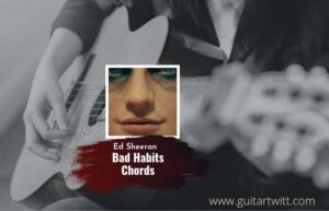 Read more about the article Bad Habits chords by Ed Sheeran