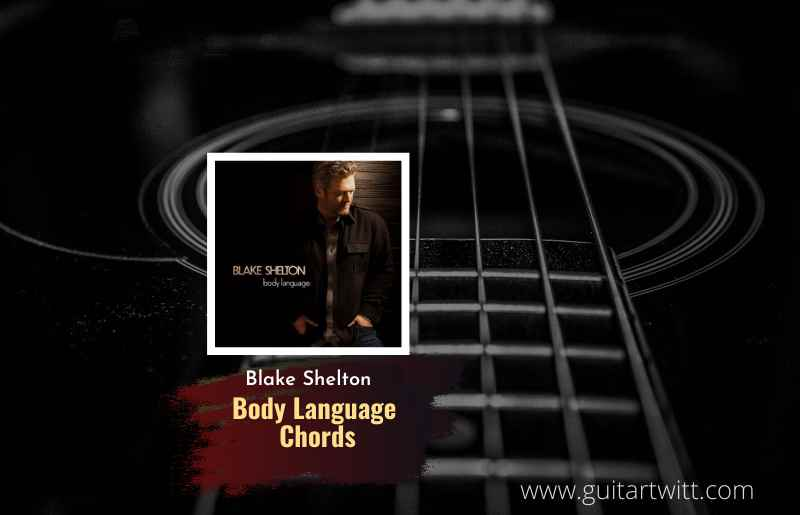 Read more about the article Blake Shelton- Body Language chords feat.The Swon Brothers