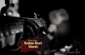 Read more about the article A Broken Heart chords by Kathy Kelly