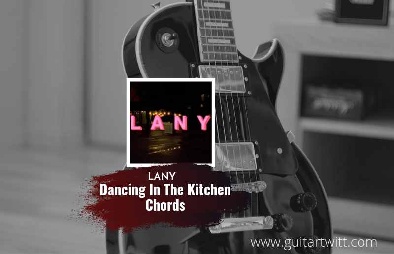 Read more about the article LANY – Dancing In The Kitchen chords
