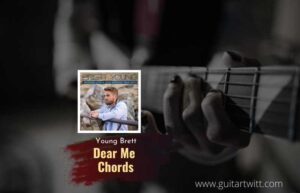 Read more about the article Dear Me chords by Brett Young