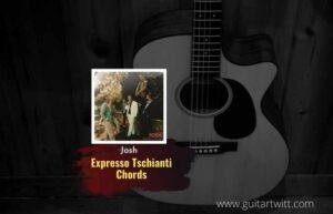 Read more about the article Josh – Expresso Tschianti Chords