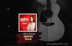Read more about the article Granted chords by Olivia Rodrigo | High School Musical
