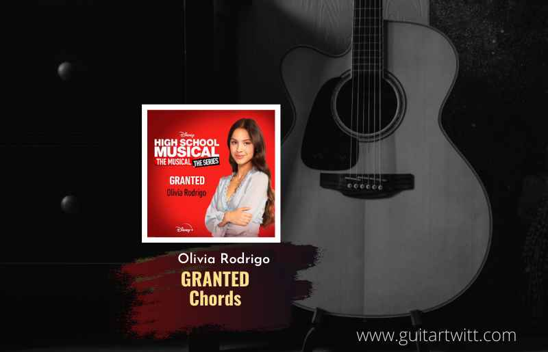 Read more about the article Granted chords by Olivia Rodrigo   High School Musical