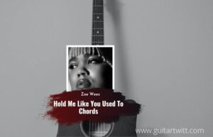 Read more about the article Zoe Wees – Hold Me Like You Used To chords