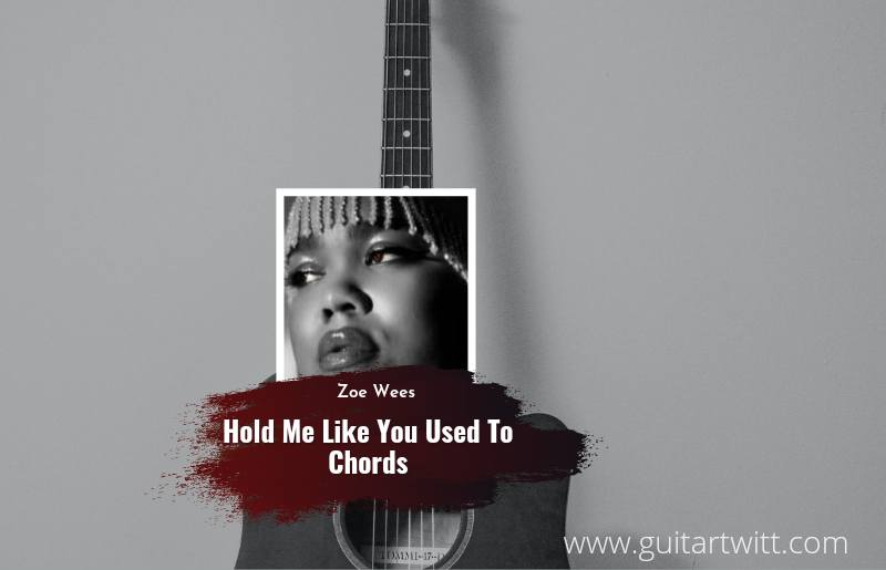 Zoe Wees - Hold Me Like You Used To chords 1