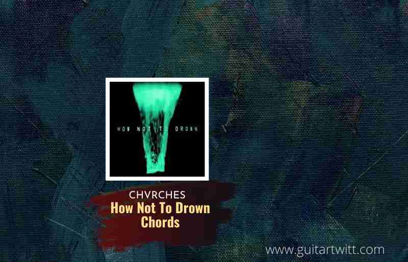 How Not To Drown Chords