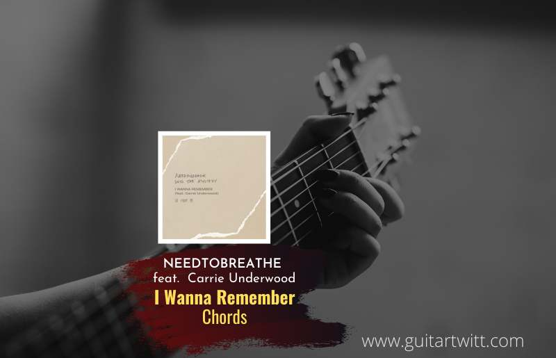 Read more about the article NEEDTOBREATHE – I Wanna Remember chords feat. Carrie Underwood