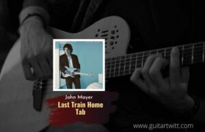 Read more about the article John Mayer  –  Last Train Home Tab
