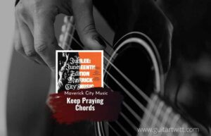 Read more about the article Keep Praying chords by Maverick City Music